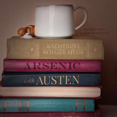 Arsenic with Austen: A Crime with the Classics Mystery Audiobook, by Katherine Bolger Hyde