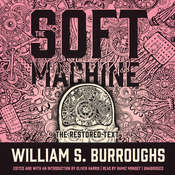 The Soft Machine: The Restored Text Audiobook, by William S. Burroughs