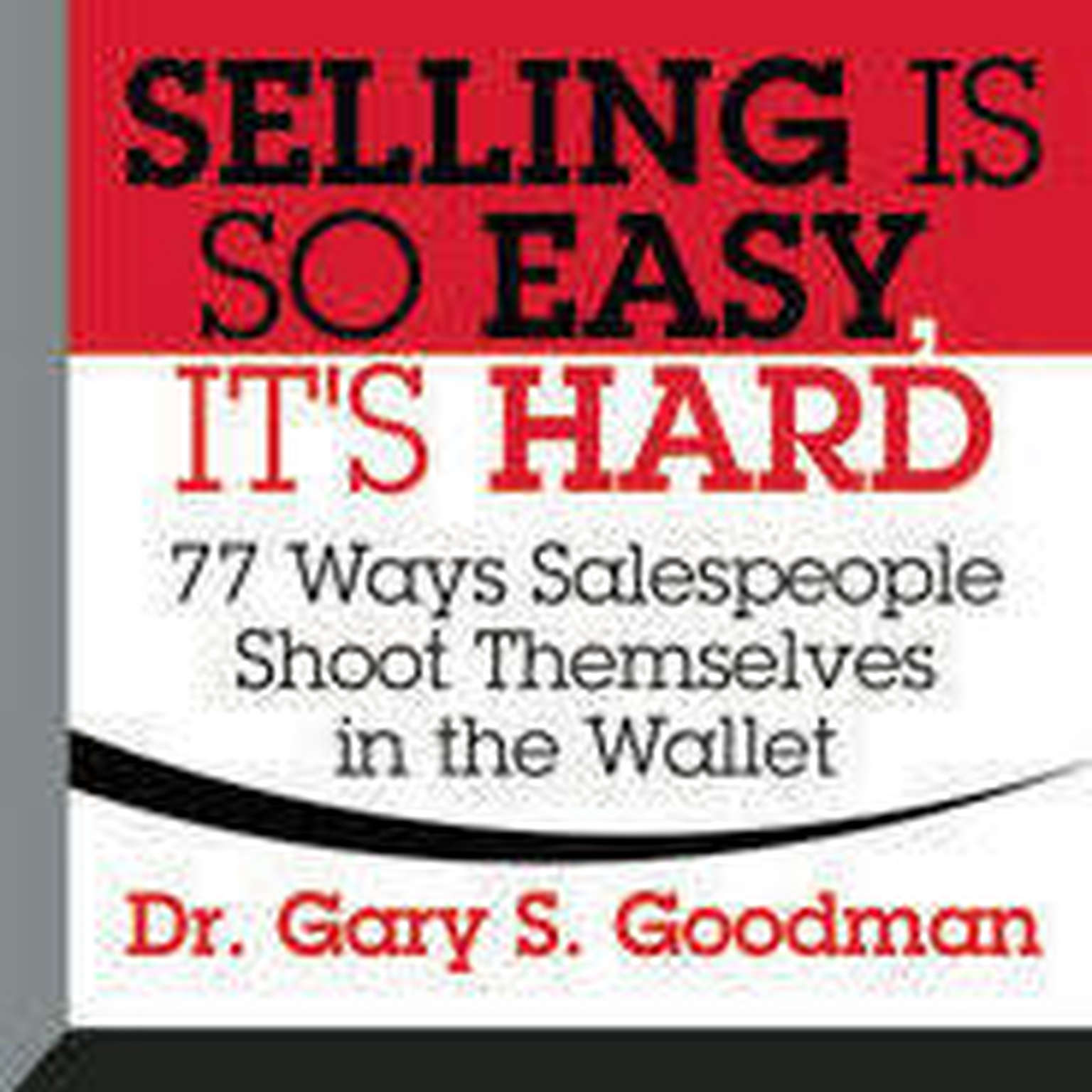 Printable Selling is So Easy, It's Hard: 77 Ways Salespeople Shoot Themselves in the Wallet Audiobook Cover Art