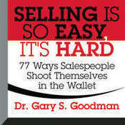 Selling is So Easy, Its Hard: 77 Ways Salespeople Shoot Themselves in the Wallet, by Gary S. Goodman