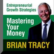 Mastering Your Money: Entrepreneural Growth Strategies, by Brian Tracy, Brian Tracy
