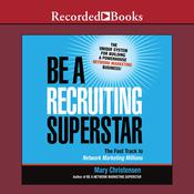 Be a Recruiting Superstar: The Fast Track to Network Marketing Millions, by Mary Christensen