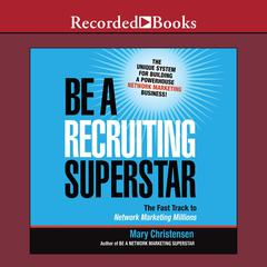 Be a Recruiting Superstar: The Fast Track to Network Marketing Millions Audiobook, by Mary Christensen