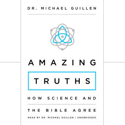 Amazing Truths: How Science and the Bible Agree Audiobook, by Michael Guillen