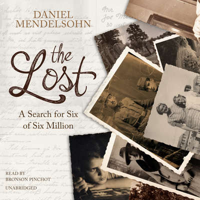 The Lost: A Search for Six of Six Million Audiobook, by Daniel Mendelsohn