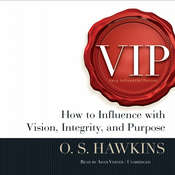 VIP: How to Influence with Vision, Integrity, and Purpose Audiobook, by O. S. Hawkins