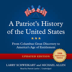 A Patriot's History of the United States, Updated Edition: From Columbus' Great Discovery to America's Age of Entitlement Audiobook, by Larry Schweikart, Michael Allen