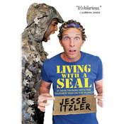 Living with a SEAL: 31 Days Training with the Toughest Man on the Planet Audiobook, by Jesse Itzler