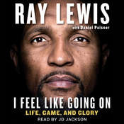 I Feel Like Going On: Life, Game, and Glory, by Ray Lewis