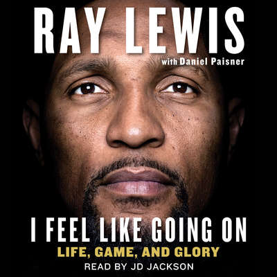 I Feel Like Going On: Life, Game, and Glory Audiobook, by Ray Lewis