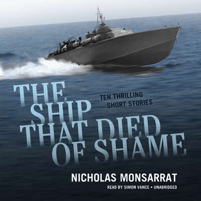 The Ship That Died of Shame: Ten Thrilling Short Stories Audiobook, by Nicholas Monsarrat