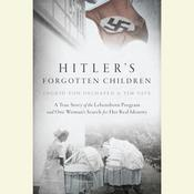 Hitler's Forgotten Children: A True Story of the Lebensborn Program and One Womans Search for Her Real Identity, by Ingrid von Oelhafen, Tim Tate
