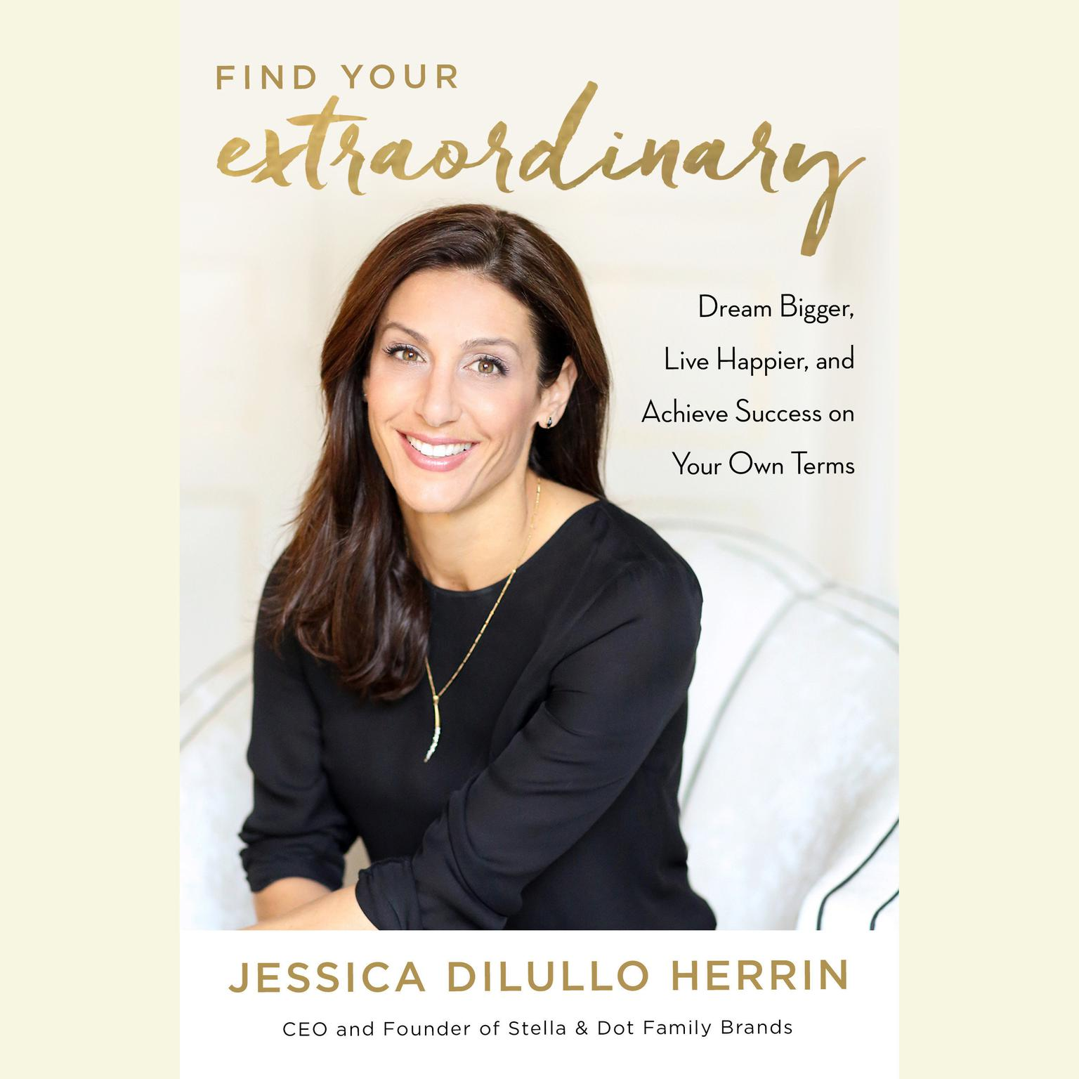 Printable Find Your Extraordinary: Dream Bigger, Live Happier, and Achieve Success on Your Own Terms Audiobook Cover Art