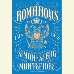 The Romanovs: 1613-1918 Audiobook, by Simon Sebag Montefiore