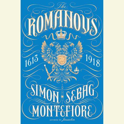 The Romanovs: 1613-1918 Audiobook, by