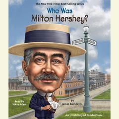 Who Was Milton Hershey? Audiobook, by James Buckley, James Buckley, James Buckley