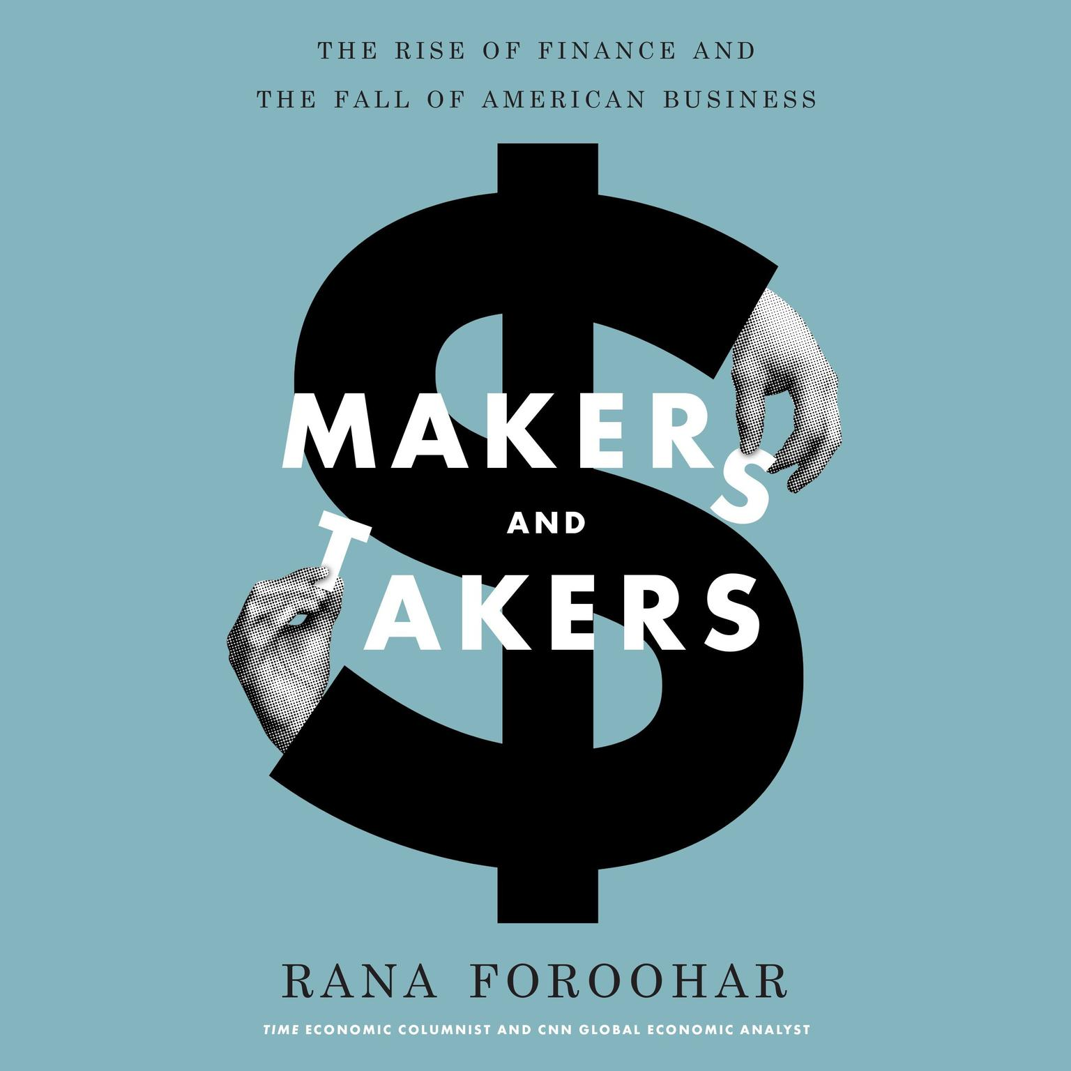 Printable Makers and Takers: The Rise of Finance and the Fall of American Business Audiobook Cover Art