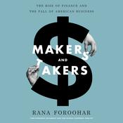 Makers and Takers: The Rise of Finance and the Fall of American Business, by Rana Foroohar