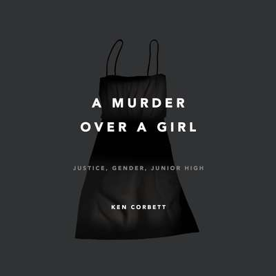 A Murder Over a Girl: Justice, Gender, Junior High Audiobook, by