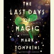 The Last Days of Magic: A Novel Audiobook, by Mark Tompkins