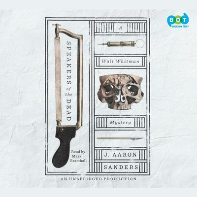 Speakers of the Dead: A Walt Whitman Mystery Audiobook, by J. Aaron Sanders