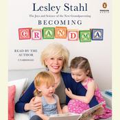 Becoming Grandma: The Joys and Science of the New Grandparenting Audiobook, by Lesley Stahl