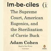 Imbeciles: The Supreme Court, American Eugenics, and the Sterilization of Carrie Buck, by Adam Cohen