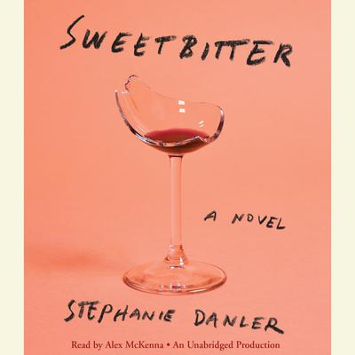 Sweetbitter: A Novel Audiobook, by Stephanie Danler