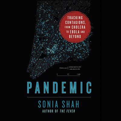 Pandemic: Tracking Contagions, from Cholera to Ebola and Beyond Audiobook, by Sonia Shah