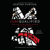 (Un)Qualified: How God Uses Broken People to Do Big Things, by Steven Furtick