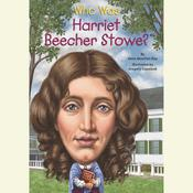 Who Was Harriet Beecher Stowe?, by Dana Meachen Rau