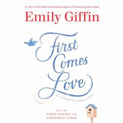 First Comes Love: A Novel Audiobook, by Emily Giffin