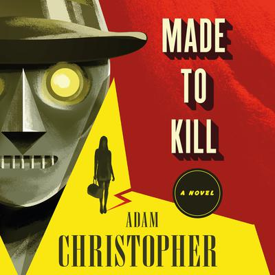 Made to Kill: A Ray Electromatic Mystery Audiobook, by Adam Christopher