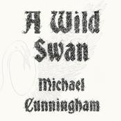 A Wild Swan: And Other Tales, by Michael Cunningham