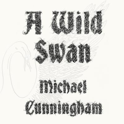A Wild Swan: And Other Tales Audiobook, by Michael Cunningham
