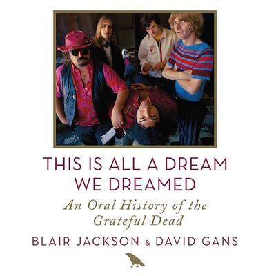 This Is All a Dream We Dreamed: An Oral History of the Grateful Dead Audiobook, by Blair Jackson