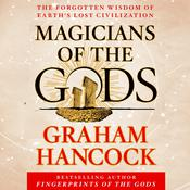 Magicians of the Gods: The Forgotten Wisdom of Earth's Lost Civilization, by Graham Hancock