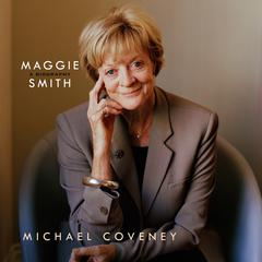 Maggie Smith: A Biography Audiobook, by Michael Coveney