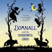 Domnall and the Borrowed Child, by Sylvia Spruck Wrigley