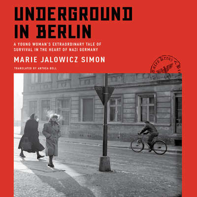 Underground in Berlin: A Young Womans Extraordinary Tale of Survival in the Heart of Nazi Germany Audiobook, by Marie Jalowicz Simon