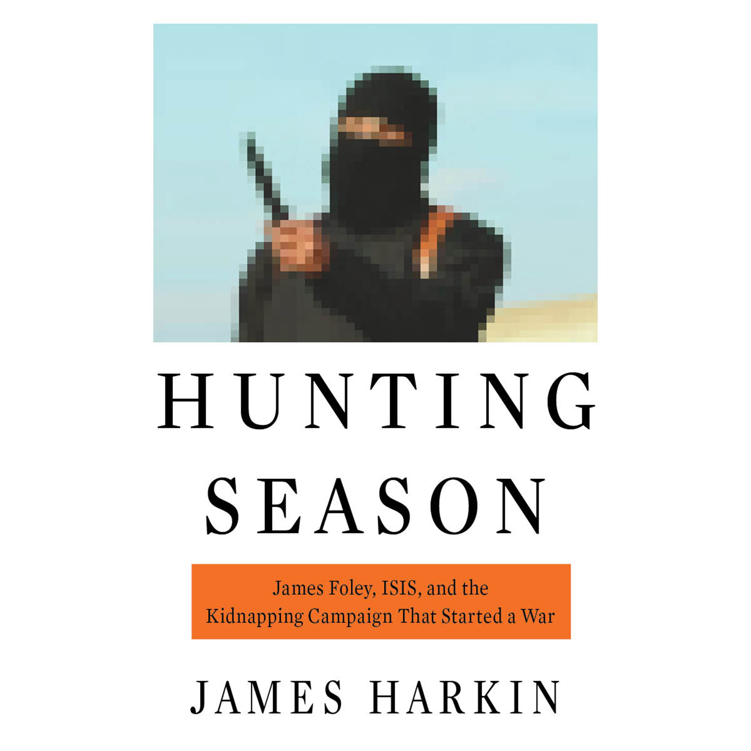 Printable Hunting Season: James Foley, ISIS, and the Kidnapping Campaign That Started a War Audiobook Cover Art