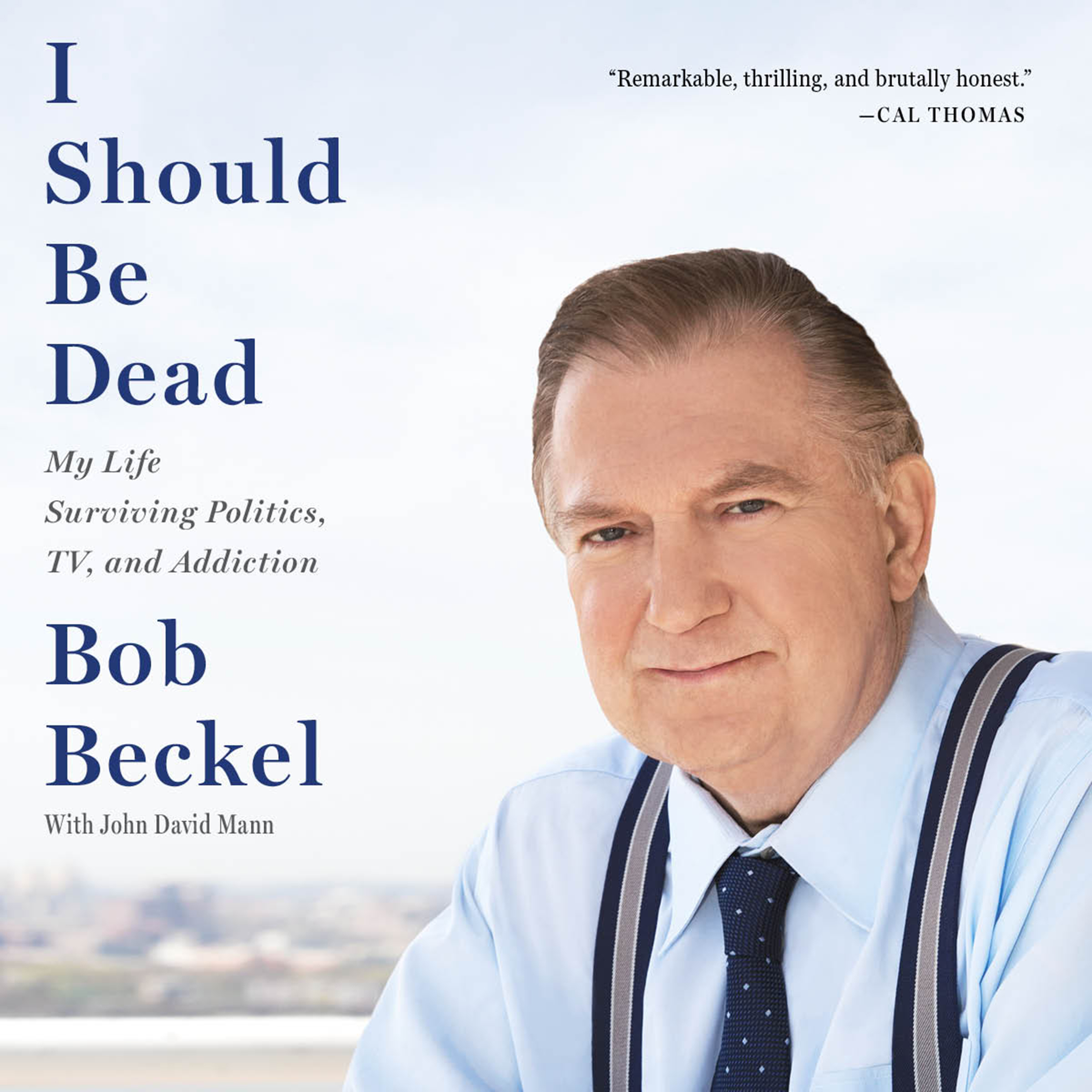 Printable I Should Be Dead: My Life Surviving Politics, TV, and Addiction Audiobook Cover Art