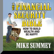 The Financial Security Bible: How to Build Wealth & Be Happy Audiobook, by Mike Summey