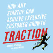Traction: How Any Startup Can Achieve Explosive Customer Growth Audiobook, by Gabriele Weinberg, Justin Mares
