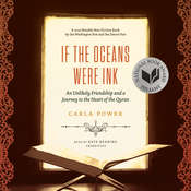 If the Oceans Were Ink: An Unlikely Friendship and a Journey to the Heart of the Quran, by Carla Power