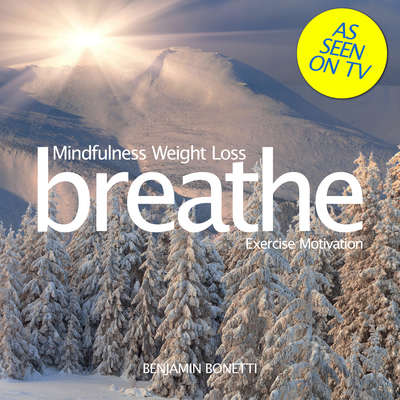 Breathe—Mindfulness Weight Loss: Exercise Motivation: Mindfulness Meditation Audiobook, by Benjamin  Bonetti
