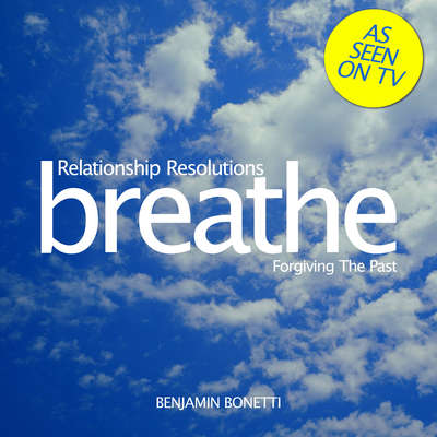 Breathe – Relationship Resolutions: Forgiving The Past (Abridged): Mindfulness Meditation Audiobook, by Benjamin  Bonetti