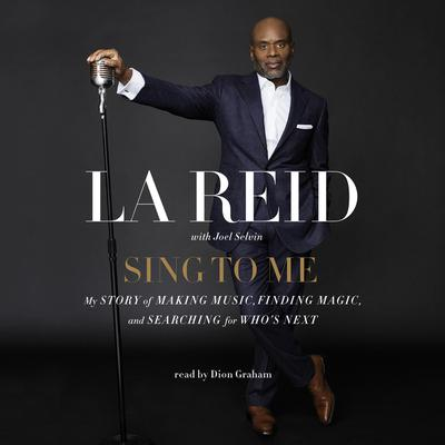 Sing to Me: My Story of Making Music, Finding Magic, and Searching for Whos Next Audiobook, by L. A. Reid