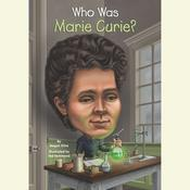 Who Was Marie Curie?, by Megan Stine