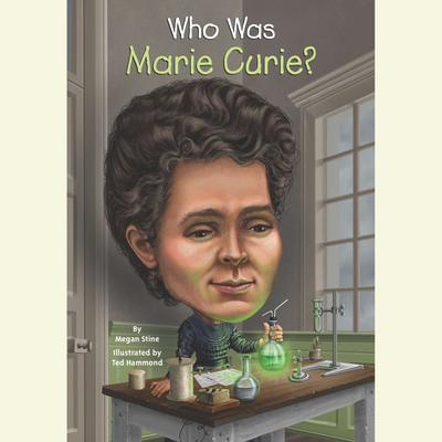 Who Was Marie Curie? Audiobook, by Megan Stine